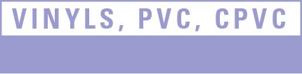 Vinyls, PVC, CPVC
